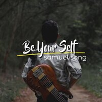 Be Yourself — Samuel Song, Abraham