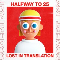 Halfway to 25 / Lost in Translation — Covert Joy