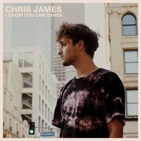 I Know You Can Dance — Chris James