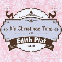 It's Christmas Time with Edith Piaf, Vol. 01 — Edith Piaf
