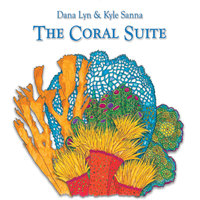 The Coral Suite — Dana Lyn & Kyle Sanna