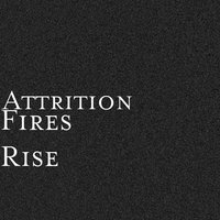 Fires Rise — Attrition