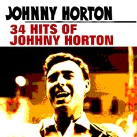 34 Hits of Johhny Horton — Johnny Horton
