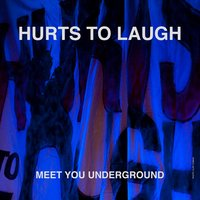 Meet You Underground — Hurts to Laugh