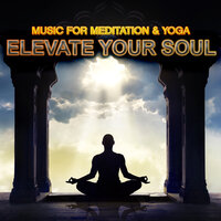 Elevate Your Spirit: Music For Meditation & Yoga — сборник