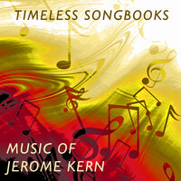 Timeless Songbooks: Music Of Jerome Kern — сборник