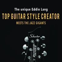 The Unique Eddie Lang: Top Guitar Style Creator Meets the Jazz Giants — сборник