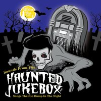 Sounds from the Haunted Jukebox - Songs that Go Bump in the Night — сборник