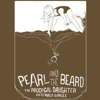 Prodigal Daughter EP — Pearl and the Beard