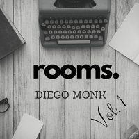 Rooms, Vol. 1 — Diego Monk