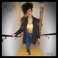Better Not — Lil Zee