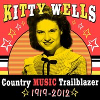 Country Music Trailblazer (1919-2012) — Kitty Wells