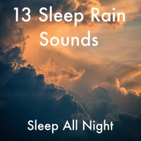 13 Sleep Rain Sounds to Help You Sleep All Night. Rain Spa Sounds Loopable — Deep Sleep, Relaxing Music Therapy, Sleep Sounds Library, Sleep Sounds Library, Deep Sleep, Relaxing Music Therapy