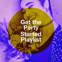 Get the Party Started Playlist — Ultimate Dance Hits, Absolute Smash Hits, Cover Guru