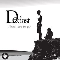 Nowhere to Go — Dedast