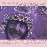"Party All My Troubles Away — Peter ""Banjo"" Meyer, European Jazz Giants, Peter ""Banjo"" Meyer