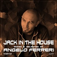 Jack in the House: Mixed & Selected by Angelo Ferreri — Angelo Ferreri