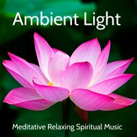 Ambient Light - Meditative Relaxing Spiritual Music for Deep Guided Meditation Sleep and Study Session with Natural Ambient Instrumental Sounds — Concentration Music Ensemble & Sounds of Nature White Noise for Mindfulness Meditation and Relaxation & Ambient Music Therapy Room, Sounds of Nature White Noise for Mindfulness Meditation and Relaxation, Concentration Music Ensemble, Ambient Music Therapy Room