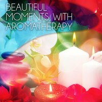 Beautiful Moments with Aromatherapy – Wellness Music Spa, Pure Mind and Body with Healing Massage Music, Harmony of Senses, Therapy Music for Relax, Inner Peace — Beautiful Moments Music Academy
