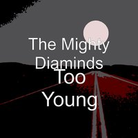 Too Young — The Mighty Diaminds
