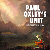 All the Gods Were Happy — Paul Oxley's Unit
