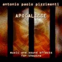 Apocalisse - Music and Sound Effects for Theatre — Antonio Paolo Pizzimenti