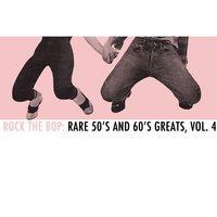 Rock the Bop: Rare 50s and 60s Greats, Vol. 4 — сборник
