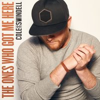 The Ones Who Got Me Here — Cole Swindell