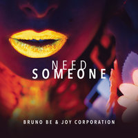 Need Someone — Bruno Be, Joy Corporation