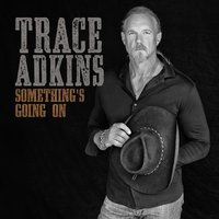 Something's Going On — Trace Adkins