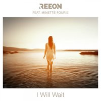 I Will Wait — Reeon, Minette Fourie, Reeon feat. Minette Fourie