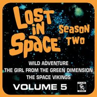 Lost in Space, Vol. 5: Wild Adventure / The Girl from the Green Dimension / The Space Vikings (Television Soundtrack) — Alexander Courage