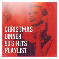 Christmas Dinner 50's Hits Playlist — Essential Hits From The 50's, Christmas Music, The Magical 50s, Christmas Music, The Magical 50s, Essential Hits From The 50's