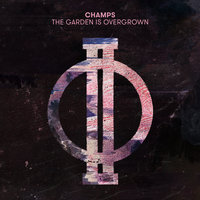 The Garden Is Overgrown — Champs