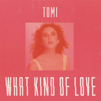 What Kind Of Love — Tomi