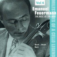 Milestones of a Cello Legend: The Best of the Best - Emanuel Feuermann, Vol. 4 — Emanuel Feuermann, Philadelphia Orchestra, Staatskapelle Berlin, Franz Rupp, Leopold Stokowski, Frieder Weissmann, Макс Брух, Иоганн Себастьян Бах