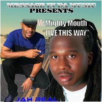 Live This Way — Mr. Mighty Mouth