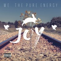 We, the Pure Energy — *JOY*