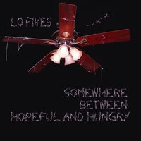 Somewhere Between Hopeful and Hungry — Lo Fives