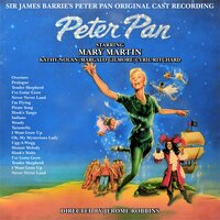 Sir James Barrie's Peter Pan ; Original Cast Recording — Mary Martin|Kathy Nolan|Margalo Gilmore|Cyril Ritchard, Mary Martin, Cyril Ritchard, Kathy Nolan, Margalo Gilmore