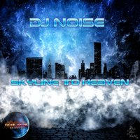 Skyline to Heaven — DJ Noise