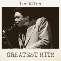 Greatest Hits — Lee Allen