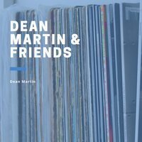 Dean Martin & Friends — Dean Martin, Paul Weston's Orchestra, Paul Weston And His Orchestra