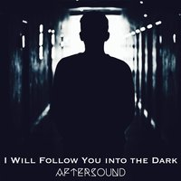 I Will Follow You into the Dark — AfterSound