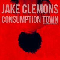 Consumption Town — Tom Morello, Jake Clemons