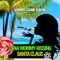 I Saw Mommy Kissing Santa Claus — Candi Cane Crew