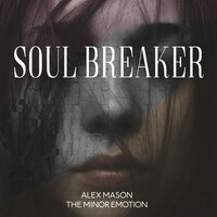 Soul Breaker — Alex Mason and The Minor Emotion, Alex Mason, The Minor Emotion