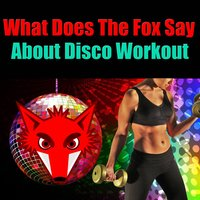 What Does The Fox Say About Disco Workout — сборник