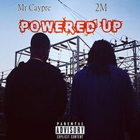 Powered Up — Too Much, Mr Caypre