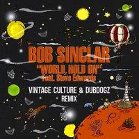 World Hold On — Bob Sinclar, Vintage Culture, Dubdogz, Steve Edwards